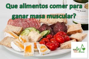 Que alimentos comer para ganar masa muscular