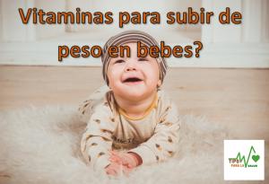 Vitaminas para subir de peso en bebes?