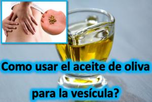 Como usar el aceite de oliva para la vesícula?