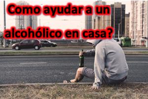 Como ayudar a un alcohólico en casa?