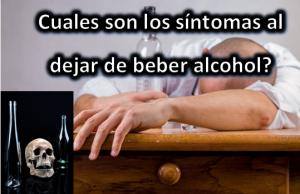 Cuales son los síntomas al dejar de beber alcohol?