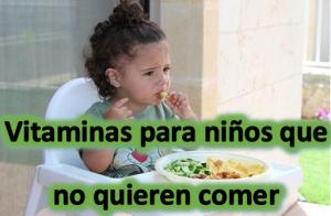 Cuales son las vitaminas para niños que no quieren comer